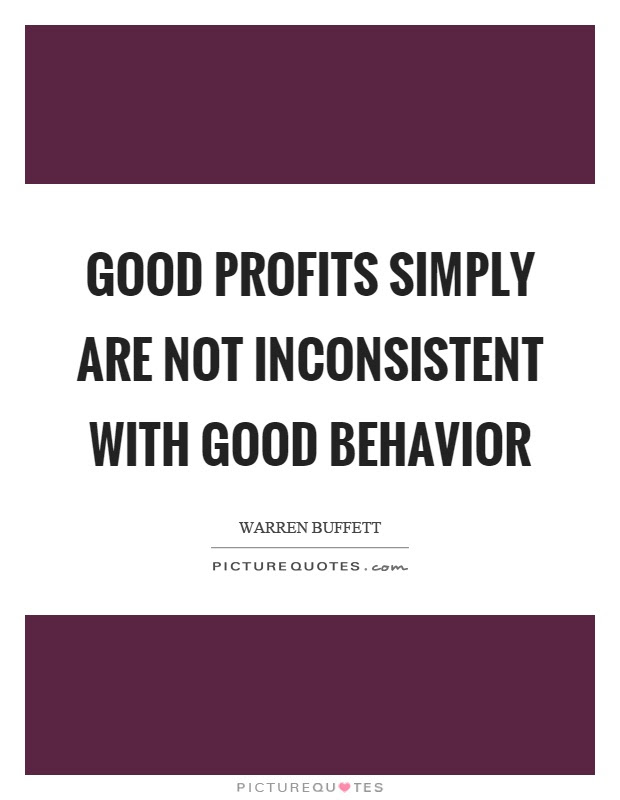 Good Profits Simply Are Not Inconsistent With Good Behavior