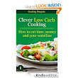 Amazon.com: Clever Low Carb Cooking - How to cut time, money and your waistline eBook: Cooking Penguin: Kindle Store