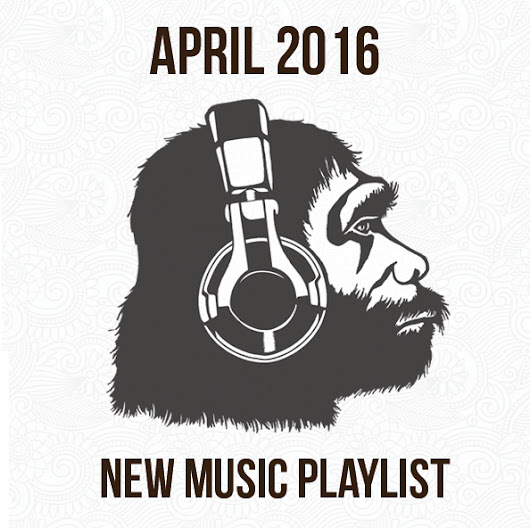 April 2016 New Music Playlist - Apes on Tape