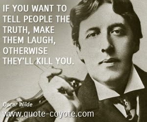 Oscar Wilde If You Want To Tell People The Truth Make The