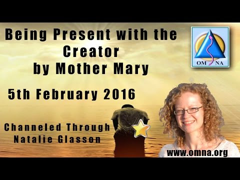 Channeled Message Being Present with the Creator by Mother Mary