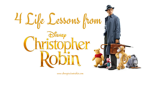 4 Life Lessons from Christopher Robin Movie - Above Precious Rubies