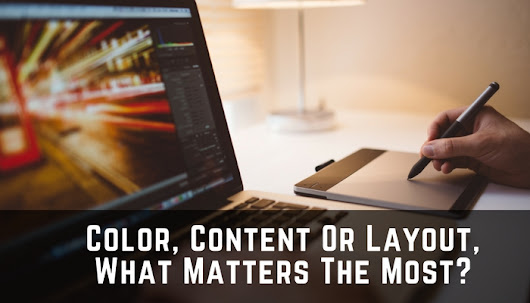 Color, Content Or Layout, What Matters The Most? | Website Design Development and Optimization Professionals
