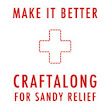 Make It Better: A Craftalong for Sandy Relief