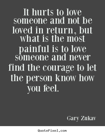 Gary Zukav Picture Quotes It Hurts To Love Someone And Not Be