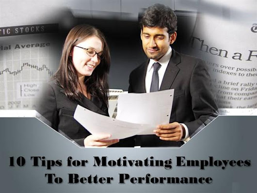 10 Tips for Motivating Employees to Better Performance