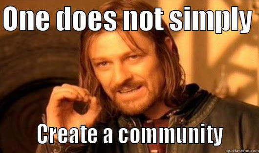 Community Doesn't Just Happen - Metawriting