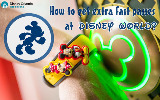 Everything You Need to Know | How to get extra fast passes at Disney World? - Disney Orlando And Beyond