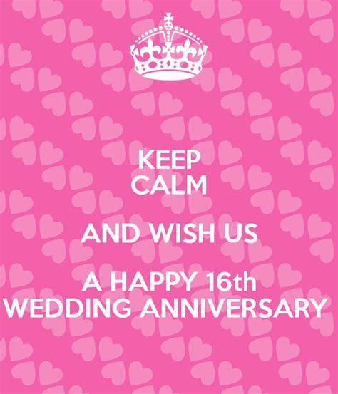 KEEP CALM AND WISH US A HAPPY 16th WEDDING ANNIVERSARY