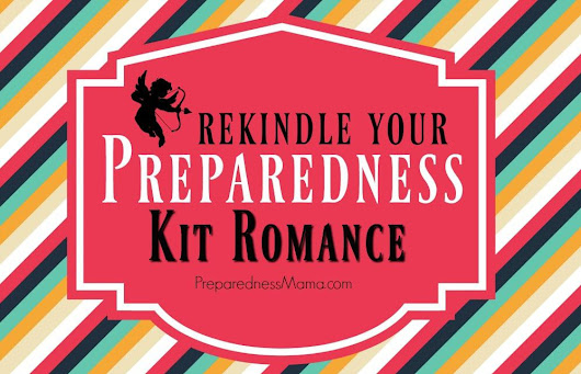 5 lessons I've Learned Trying to Rekindle My Preparedness Kit Romance | PreparednessMama