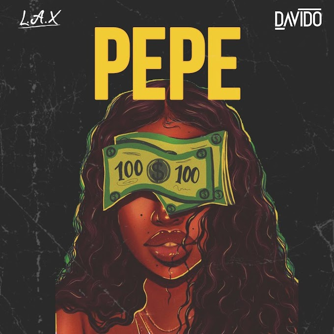 [Mp3] L.A.X ft. Davido – Pepe