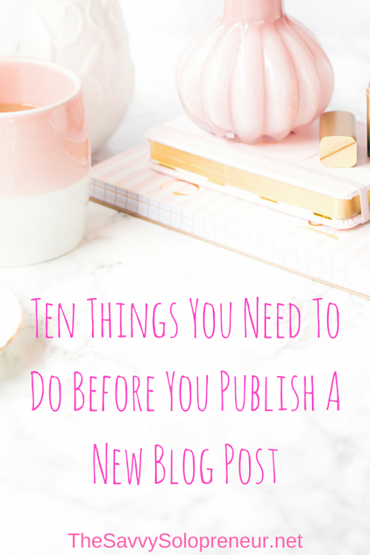 Ten Things You Need To Do Before You Publish A New Blog Post