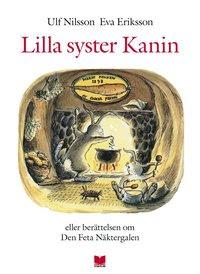 Lilla syster Kanin eller berättelsen om den feta näktergalen (inbunden)