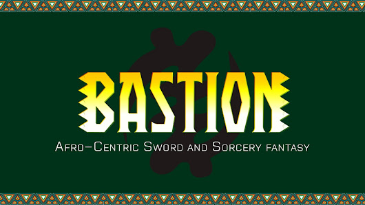 BASTION: Afrocentric Sword and Sorcery fantasy