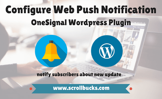 How to configure web push notifications for Wordpress blog using OneSignal? - ScrollBucks