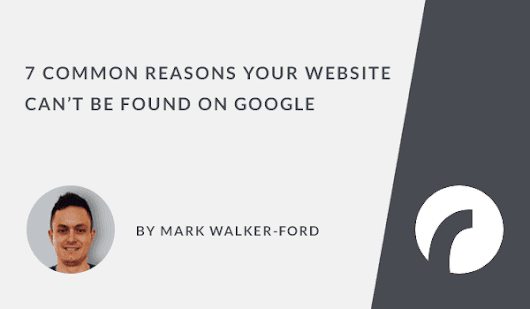 7 Reasons Your Site Can't be Found on Google - Infographic