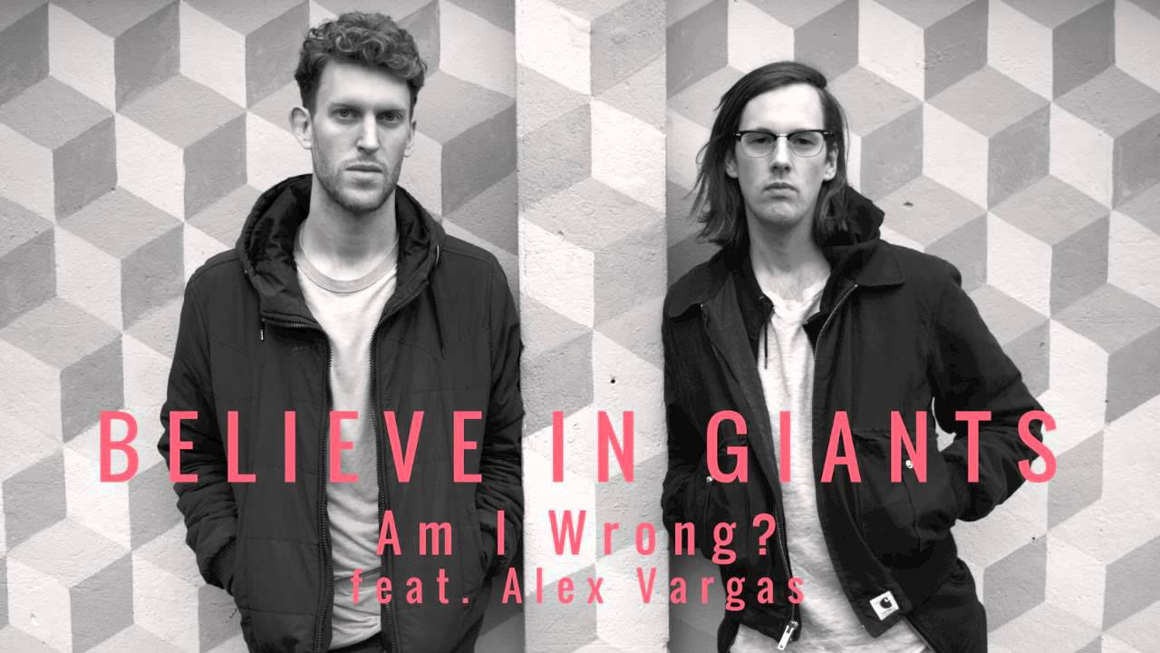 Believe in Giants feat. Alex Vargas - Am I Wrong?