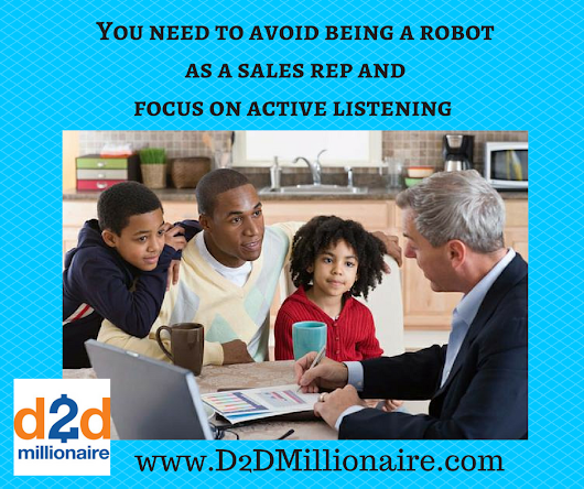 You need to avoid being a robot as a sales rep and focus on active listening in door-to-door sales - D2D Millionaire