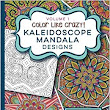Color Like Crazy Kaleidoscope Mandala Designs Volume 1 (Groovity Coloring Book Series): Mary Tanana: 9780692463338: Amazon.com: Books