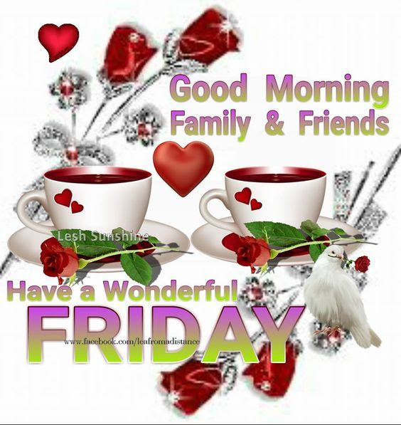 Good Morning Family Friends Have A Wonderful Friday Pictures