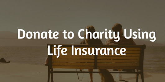 Donate to Charity Using Life Insurance - Local Life Agents