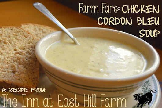 Farm Fare: Chicken Cordon Bleu Soup | The Inn at East Hill Farm