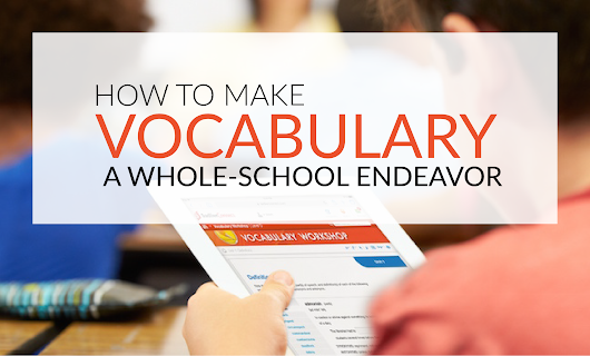How to Make Vocabulary a Whole-School Endeavor