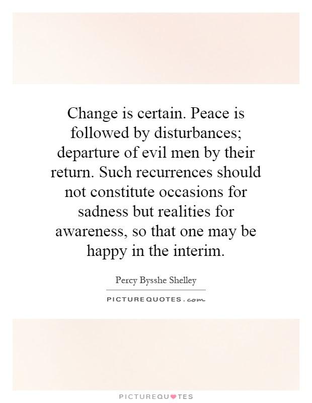 Change Is Certain Peace Is Followed By Disturbances Departure