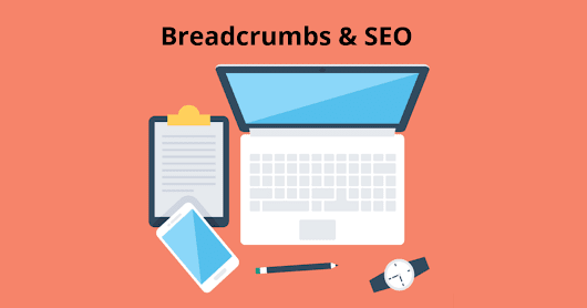 Everything You Need to Know About Breadcrumbs & SEO