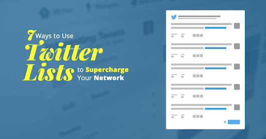 7 Ways to Use Twitter Lists to Supercharge Your Network •