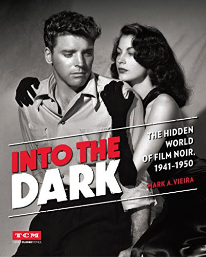 "TCR on Film: An Interview with Mark A. Vieira, author of ""Into the Dark -- The Hidden World of Film Noir, 1941-1950."""