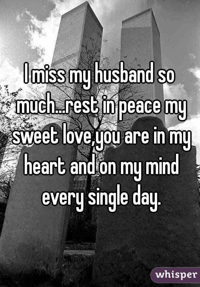 I Miss My Husband So Muchrest In Peace My Sweet Loveyou Are In My