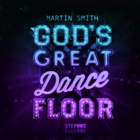 Gods Great Dance Floor Lyrics Martin Smith