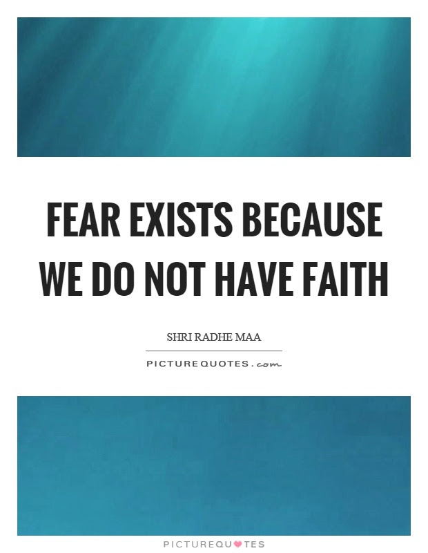 Fear Exists Because We Do Not Have Faith Picture Quotes