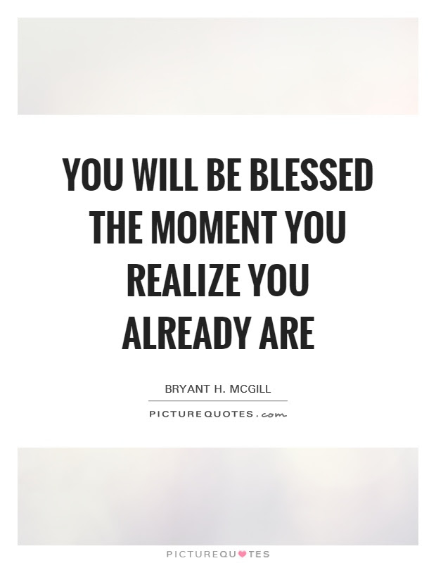 You Will Be Blessed The Moment You Realize You Already Are Picture