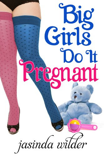 Big Girls Do It Pregnant by Jasinda Wilder