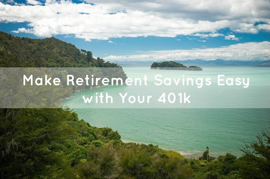 The Secret to Making Retirement Savings Easy: Your 401k - Solari Financial - Planning For Young Professionals