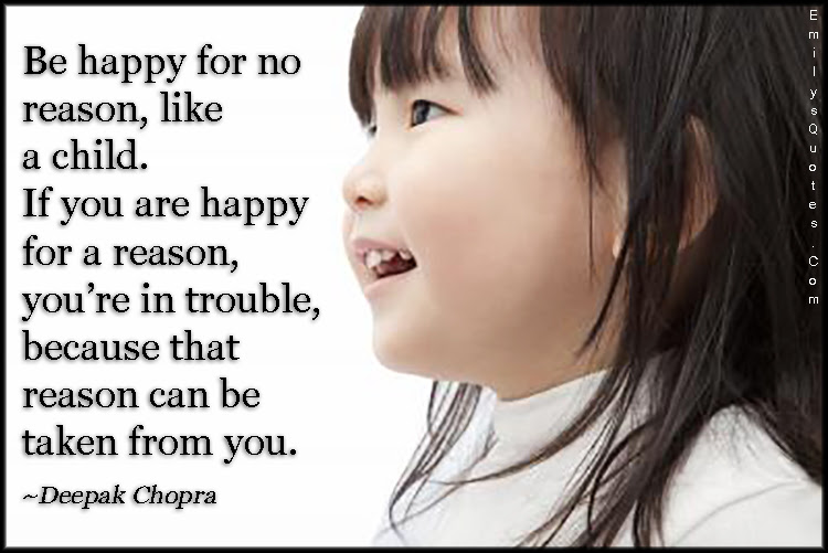 Be Happy For No Reason Like A Child If You Are Happy For A Reason