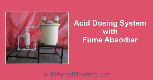 Acid Dosing System With Fume Absorber - Universal Flowtech Engineers LLP