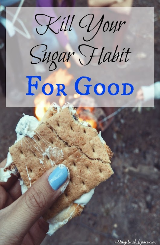 7 Ways to Kill Your Sugar Habit For Good - A Touch of Grace