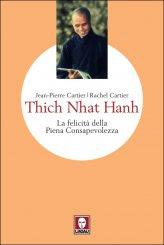 Thich Nhat Hanh. La Felicità della Piena Consapevolezza - Libro