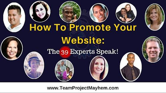 How To Promote Your Website: The 39 Experts Speak! - Team Project Mayhem