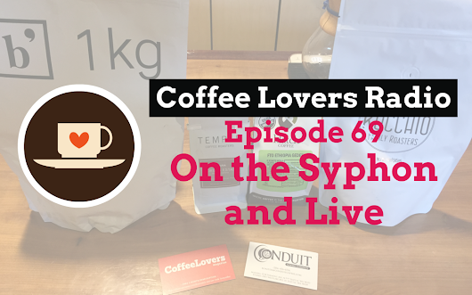 Brewing California Roasters - Coffee Lovers Radio E69 - On the Syphon and Live
