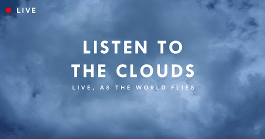 Listen To The Clouds - Live as the world flies