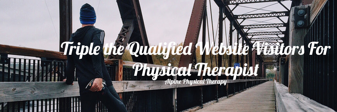 Triple Qualified Website Visitors For Physical Therapist Fantastic Digitalfantastic Digital