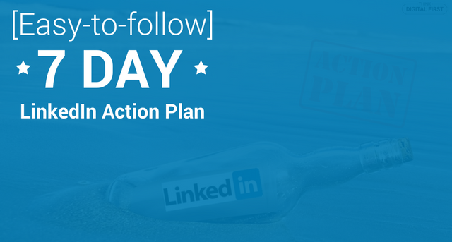 Easy-To-Follow 7-Day LinkedIn Action Plan