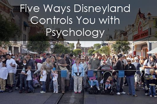 Five Ways Disneyland Controls You with Psychology