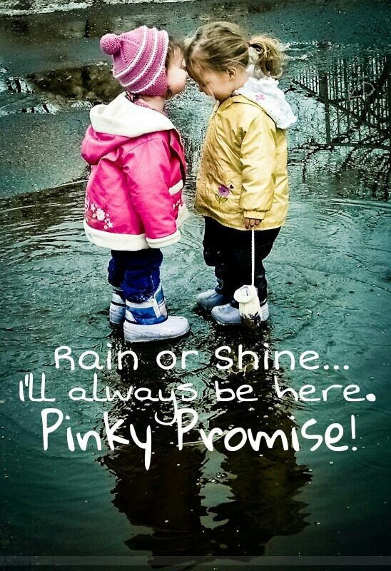 Rain Or Shine Ill Always Be Here Pinky Promise Picture Quotes