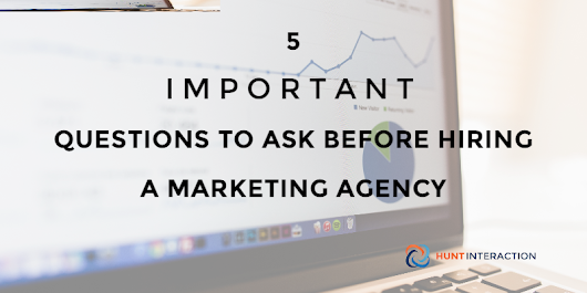 5 Important Questions to Ask Before Hiring a Marketing Agency