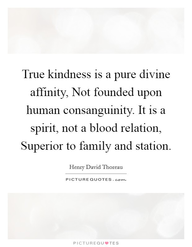 True Kindness Is A Pure Divine Affinity Not Founded Upon Human